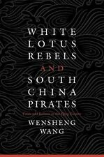 White Lotus Rebels and South China Pirates: Crisis and Reform in the Qing Empire