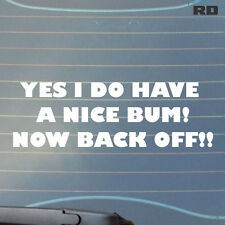 YES I DO HAVE A NICE BUM NOW BACK OFF Funny Car/Van/Bumper/Window Sticker