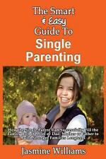 The Smart and Easy Guide to Single Parenting: How the Single Parent Can...