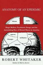 Anatomy of an Epidemic: Magic Bullets, Psychiatric Drugs, and the Astonishing Ri