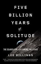 Five Billion Years of Solitude : The Search for Life among the Stars by Lee...
