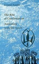 Anointing with the Spirit : The Rite of Confirmation: The Use of Oil and...