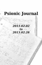 Psionic Journal : 2011. 02. 02 To 2013. 02. 28 by Patrick James (2014,...
