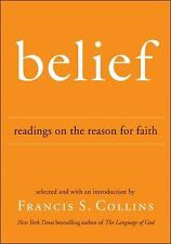 Belief : Readings on the Reason for Faith by Francis S. Collins and Meg...