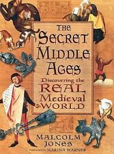 The Secret Middle Ages : Discovering the Real Medieval World by Malcolm Jones...