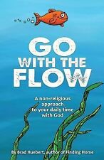 Go with the Flow : A Non-Religious Approach to Your Daily Time with God by...