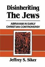 Disinheriting the Jews : Abraham in Early Christian Controversy by Jeffrey S....