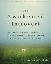 The Awakened Introvert: Practical Mindfulness Skills to Help You Maximize Your S