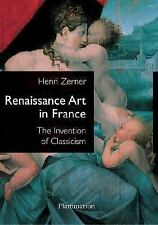 Renaissance Art in France: The Invention of Classicism
