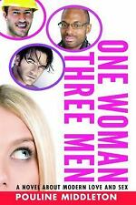 One Woman, Three Men : A Novel about Modern Love and Sex by Pouline Middleton...