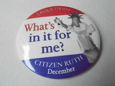 "VINTAGE 3 1/2"" PINBACK BUTTON #67- 18 - WHATS IN IT FOR ME - CITIZEN RUTH"