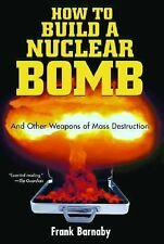 Nation Bks.: How to Build a Nuclear Bomb : And Other Weapons of Mass...