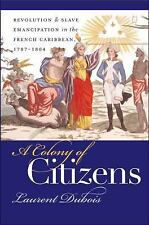 A Colony of Citizens: Revolution & Slave Emancipation in the French Caribbean, 1