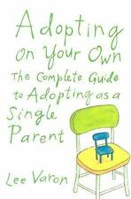 Adopting on Your Own : The Complete Guide to Adoption for Single Parents by...
