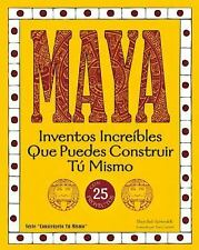 Build It Yourself: Maya : Inventos Increibles Que Puedes Construir Tu Mismo...