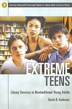 Extreme Teens: Library Services to Nontraditional Young Adults (Libraries Unlimi