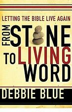 (New) From Stone to Living Word : Letting the Bible Live Again by Debbie Blue