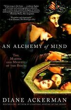 An Alchemy of Mind : The Marvel and Mystery of the Brain by Diane Ackerman...