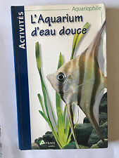 L'AQUARIUM D'EAU DOUCE 1999 ACTIVITES AQUARIOPHILIE ILLUSTRE