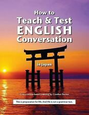 How to Teach and Test English Conversation in Japan by Gunther Breaux (2016,...