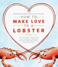 How to Make Love to a Lobster : An Eclectic Guide to the...of Shellfish TPB