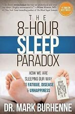 The 8-Hour Sleep Paradox : How We Are Sleeping Our Way to Fatigue, Disease...
