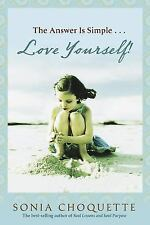The Answer Is Simple... : Love Yourself! by Sonia Choquette (2009, Paperback)