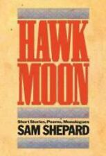Hawk Moon : Short Stories, Poems, and Monologues by Sam Shepard (2001,...
