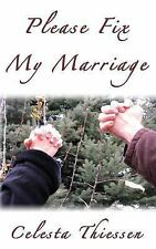 Please Fix My Marriage by Celesta Thiessen (2012, Paperback)