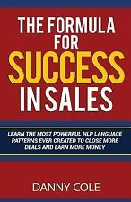 The Formula for Success in Sales : Learn the Most Powerful Nlp Language...