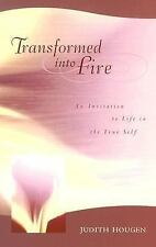 Transformed Into Fire: An Invitation to Life in the True Self