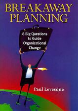 Breakaway Planning: 8 Big Questions to Guide Organizational Change, Levesque, Pa