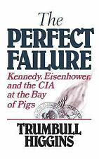 The Perfect Failure : Kennedy, Eisenhower, and the CIA at the Bay of Pigs by...