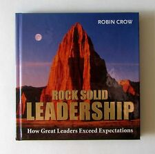 ROCK SOLID LEADERSHIP  How Great Leaders Exceed Expectations by Robin Crow