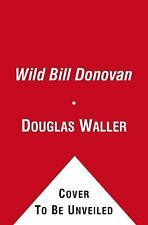 Wild Bill Donovan: The Spymaster Who Created the OSS and Modern American Espiona