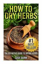 How to Dry Herbs : The Definitive Guide to Drying Herbs (Getting the Most Out...