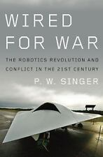 Wired for War: The Robotics Revolution and Conflict in the 21st Century - Singer