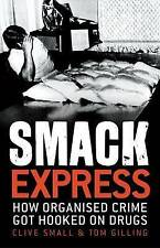 Smack Express How Organised Crime Got Hooked on Drugs by Clive Small Tom Gilling
