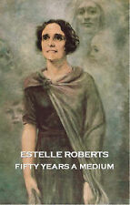 Fifty Years a Medium: The Autobiography of Estelle Roberts by Estelle Roberts...