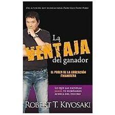 La Ventaja Del Ganador : El Poder de la Educacion Financiera by Robert T....