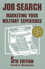 Job Search: Marketing Your Military Experience by David G. Henderson...