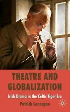 Theatre and Globalization : Irish Drama in the Celtic Tiger Era by Patrick...