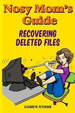 Nosy Mom's Guide Recovering Deleted Files : Getting Your Important Pictures,...