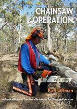 Chainsaw Operation : A Practical Guide to Safe Work Techniques for Chainsaw...