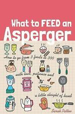 What to Feed an Asperger : How to Go from 3 Foods to 300 with Love, Patience...