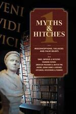 Myths and Hitches 1 : Misconceptions, Fallacies and False Beliefs by Don...