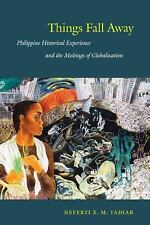 Things Fall Away: Philippine Historical Experience and the Makings of Globalizat