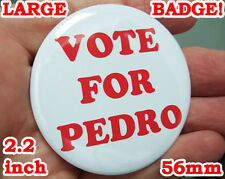 VOTE FOR PEDRO Badge Button Pin - LARGE 56mm/2.2inch size! - CLASSIC!