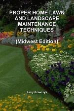 Proper Home Lawn and Landscape Maintenance Techniques (Midwest Edition) by...