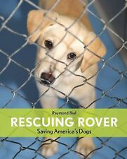 Rescuing Rover: Saving America's Dogs-ExLibrary